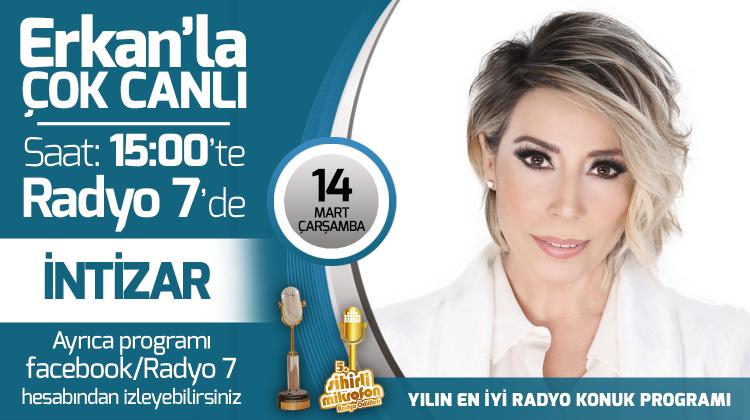 İntizar 14 Mart Çarşamba Radyo7'de Erkan'la Çok Canlı'da