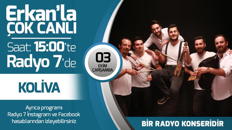 Koliva 03 Ekim Çarşamba Radyo7'de Erkan'la Çok Canlı'da