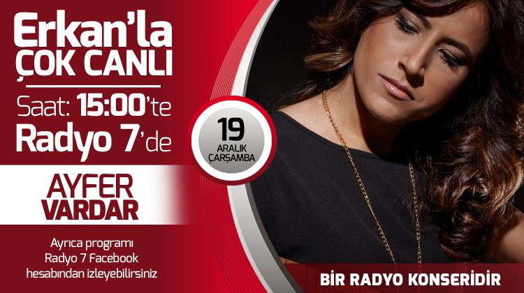 Ayfer Vardar 19 Aralık Çarşamba Radyo7'de Erkan'la Çok Canlı'da