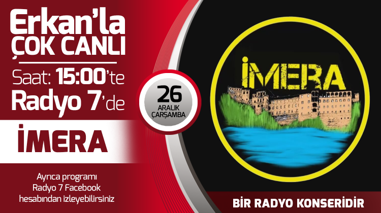 İmera 26 Aralık Çarşamba Radyo7'de Erkan'la Çok Canlı'da