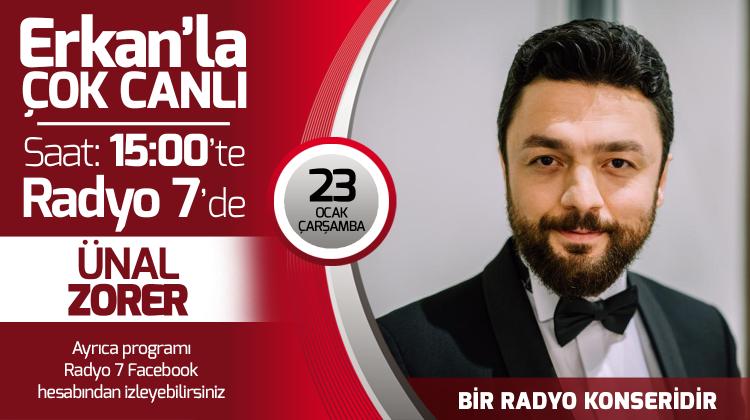 Ünal Zorer 23 Ocak Çarşamba Radyo7'de Erkan'la Çok Canlı'da