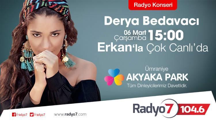 Derya Bedavacı 06 Mart Çarşamba Radyo 7'de Erkan'la Çok Canlı'da