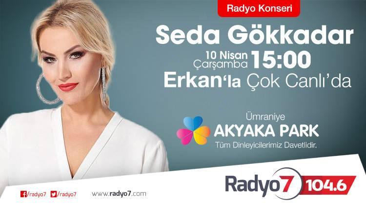 Seda Gökkadar 10 Nisan Çarşamba Radyo 7'de Erkan'la Çok Canlı'da
