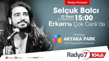 Selçuk Balcı bir radyo konseriyle Radyo7'de