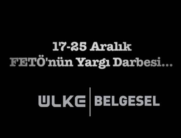 17-25 ARALIK FETÖ'NÜN EMNİYET VE YARGI DARBESİ